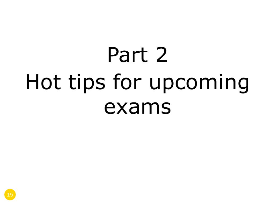 Part 2 Hot tips for upcoming exams 15