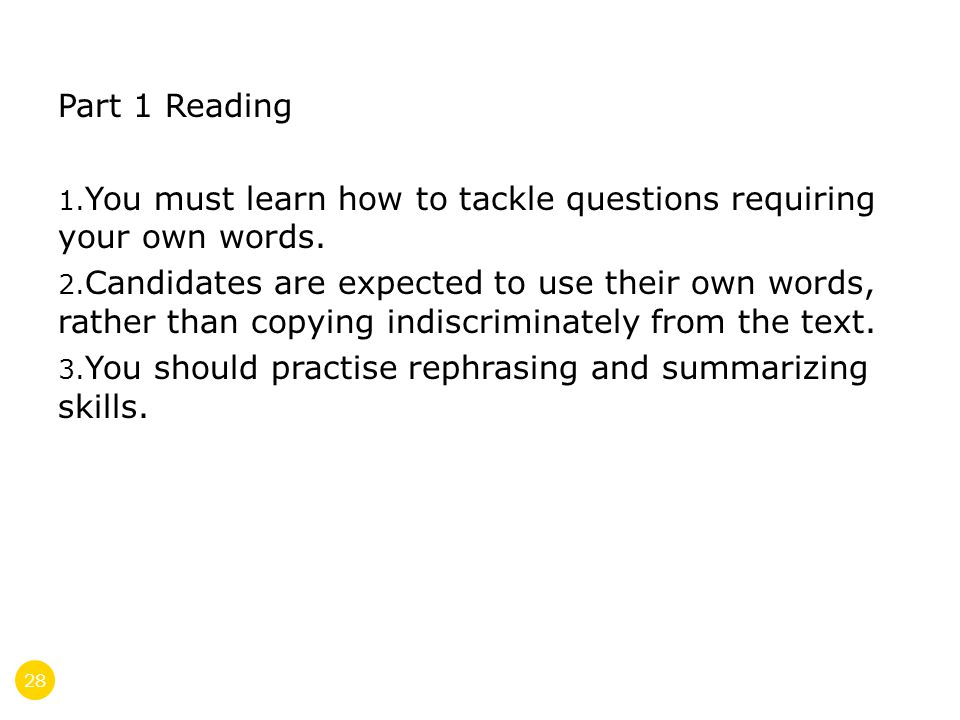 28 Part 1 Reading 1.You must learn how to tackle questions requiring your own words.