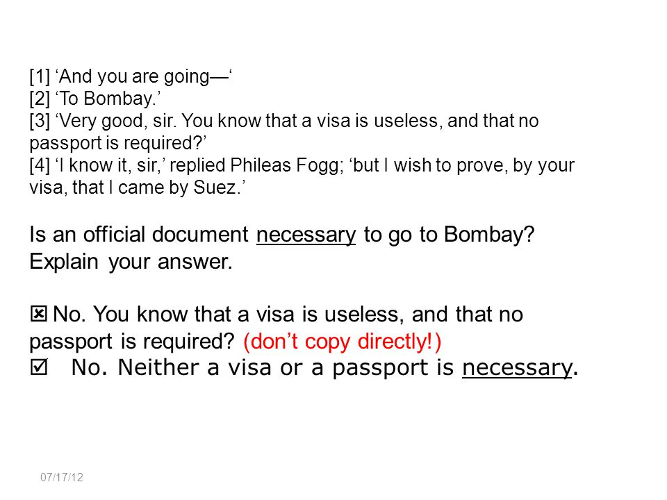 07/17/12 [1] 'And you are going—' [2] 'To Bombay.' [3] 'Very good, sir. You know that a visa is useless, and that no passport is required?' [4] 'I kno