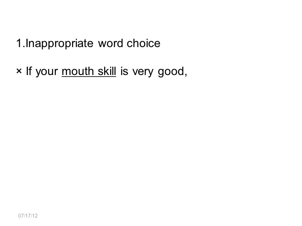 07/17/12 1.Inappropriate word choice × If your mouth skill is very good,