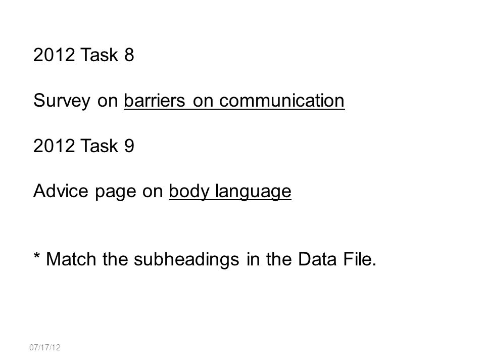 07/17/12 2012 Task 8 Survey on barriers on communication 2012 Task 9 Advice page on body language * Match the subheadings in the Data File.