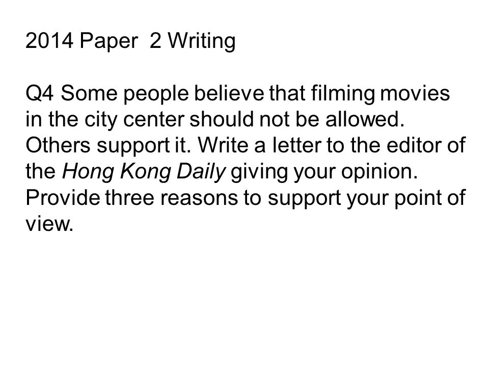 2014 Paper 2 Writing Q4 Some people believe that filming movies in the city center should not be allowed.