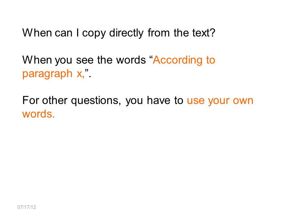 """07/17/12 When can I copy directly from the text? When you see the words """"According to paragraph x,"""". For other questions, you have to use your own wor"""