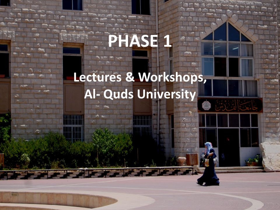 PHASE 1 Lectures & Workshops, Al- Quds University