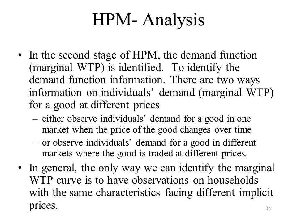 15 HPM- Analysis In the second stage of HPM, the demand function (marginal WTP) is identified.