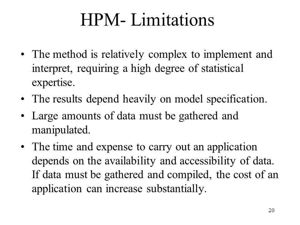 20 HPM- Limitations The method is relatively complex to implement and interpret, requiring a high degree of statistical expertise.