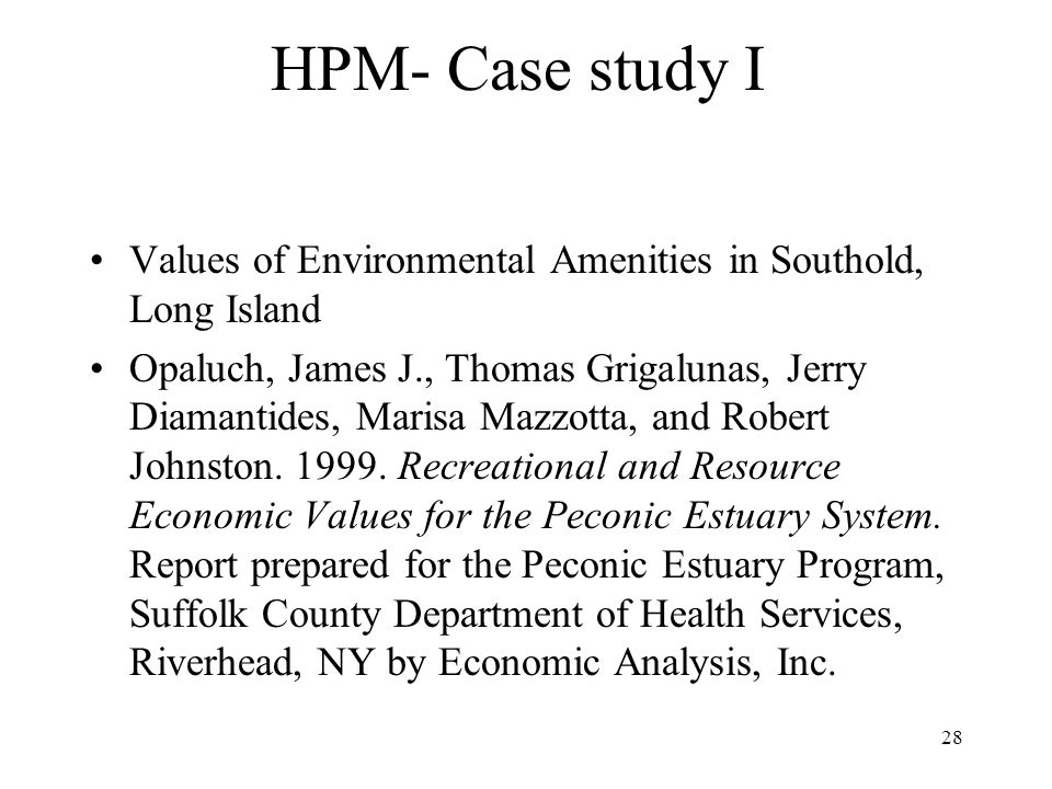 28 HPM- Case study I Values of Environmental Amenities in Southold, Long Island Opaluch, James J., Thomas Grigalunas, Jerry Diamantides, Marisa Mazzotta, and Robert Johnston.