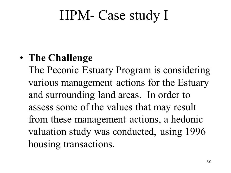 30 HPM- Case study I The Challenge The Peconic Estuary Program is considering various management actions for the Estuary and surrounding land areas.