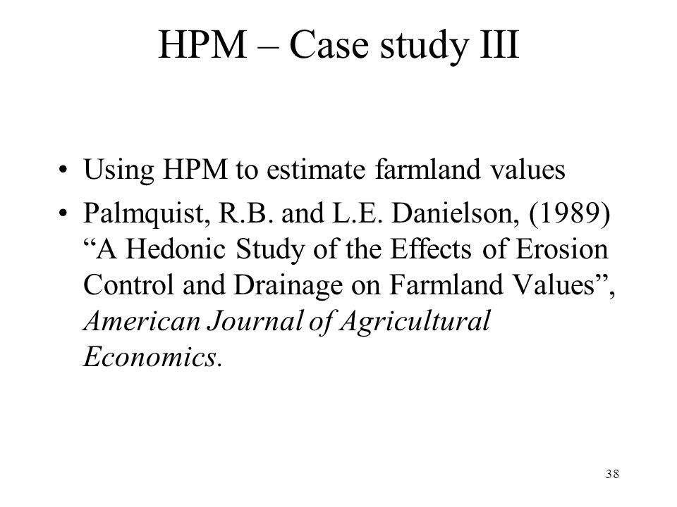 38 HPM – Case study III Using HPM to estimate farmland values Palmquist, R.B.