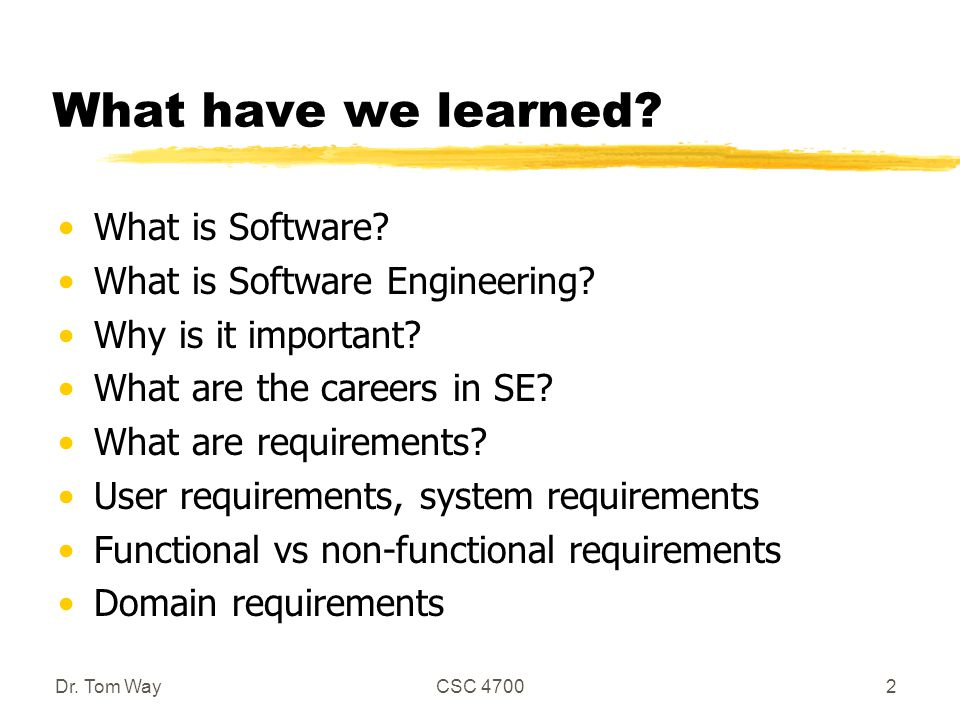 What have we learned? What is Software? What is Software Engineering? Why is it important? What are the careers in SE? What are requirements? User req