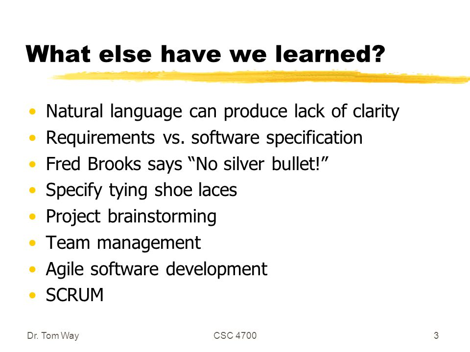 "What else have we learned? Natural language can produce lack of clarity Requirements vs. software specification Fred Brooks says ""No silver bullet!"" S"
