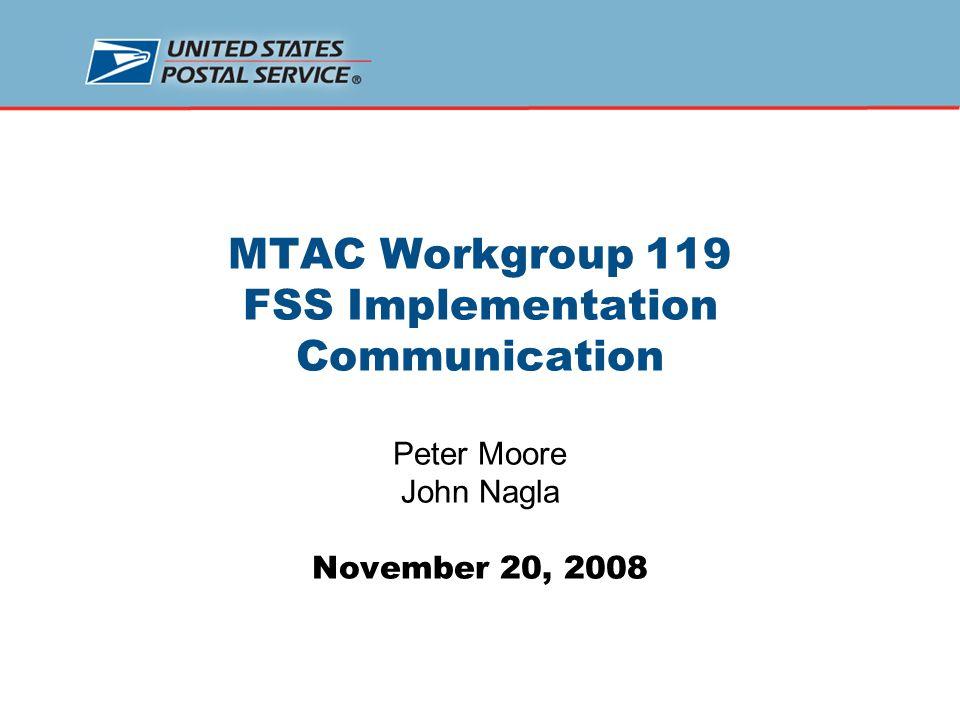 MTAC Workgroup 119 FSS Implementation Communication Peter Moore John Nagla November 20, 2008