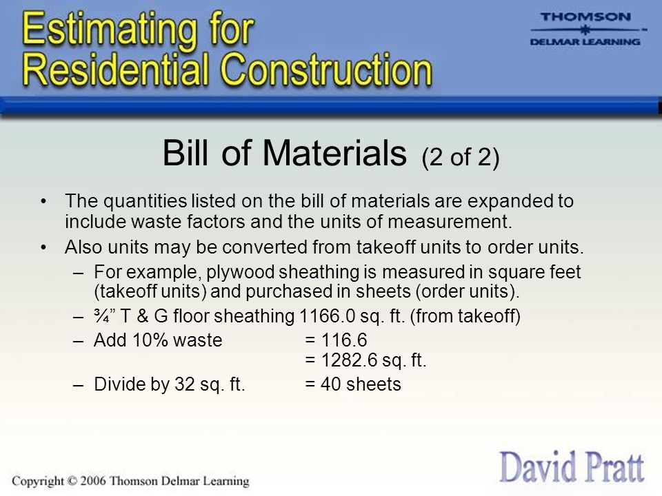 Bill of Materials (2 of 2) The quantities listed on the bill of materials are expanded to include waste factors and the units of measurement.