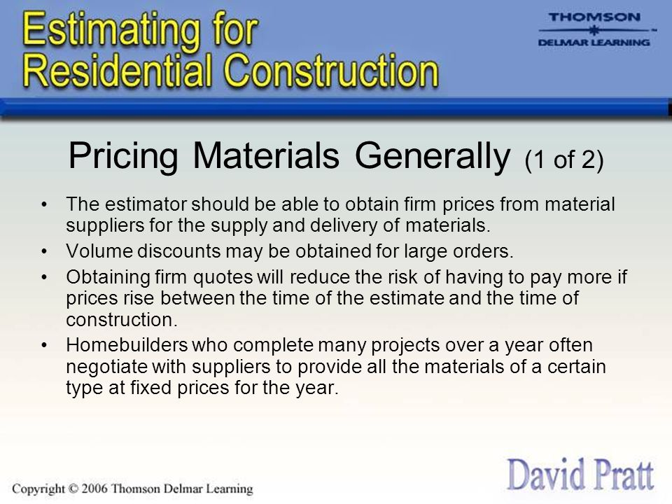Pricing Materials Generally (1 of 2) The estimator should be able to obtain firm prices from material suppliers for the supply and delivery of materials.