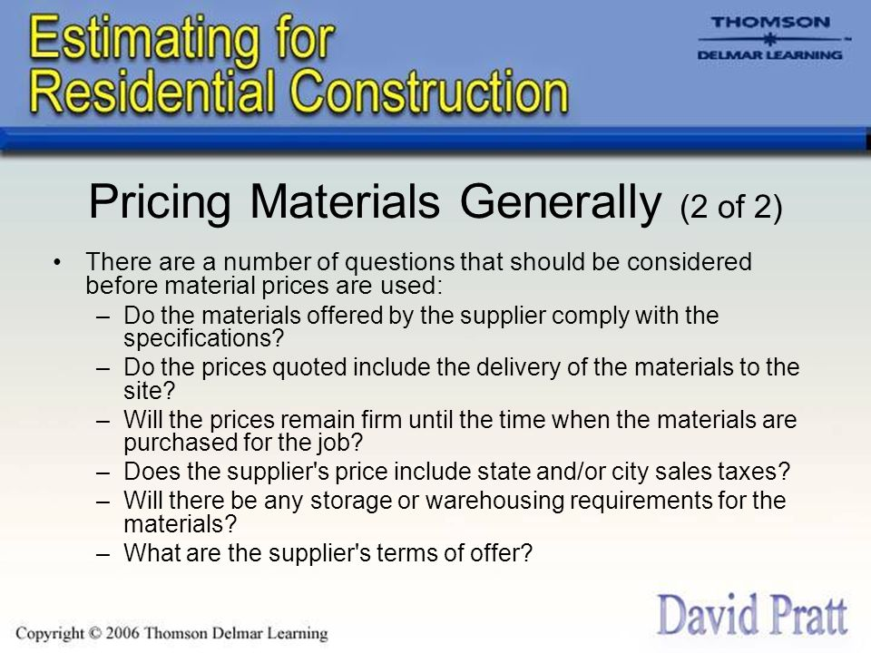 Pricing Materials Generally (2 of 2) There are a number of questions that should be considered before material prices are used: –Do the materials offered by the supplier comply with the specifications.