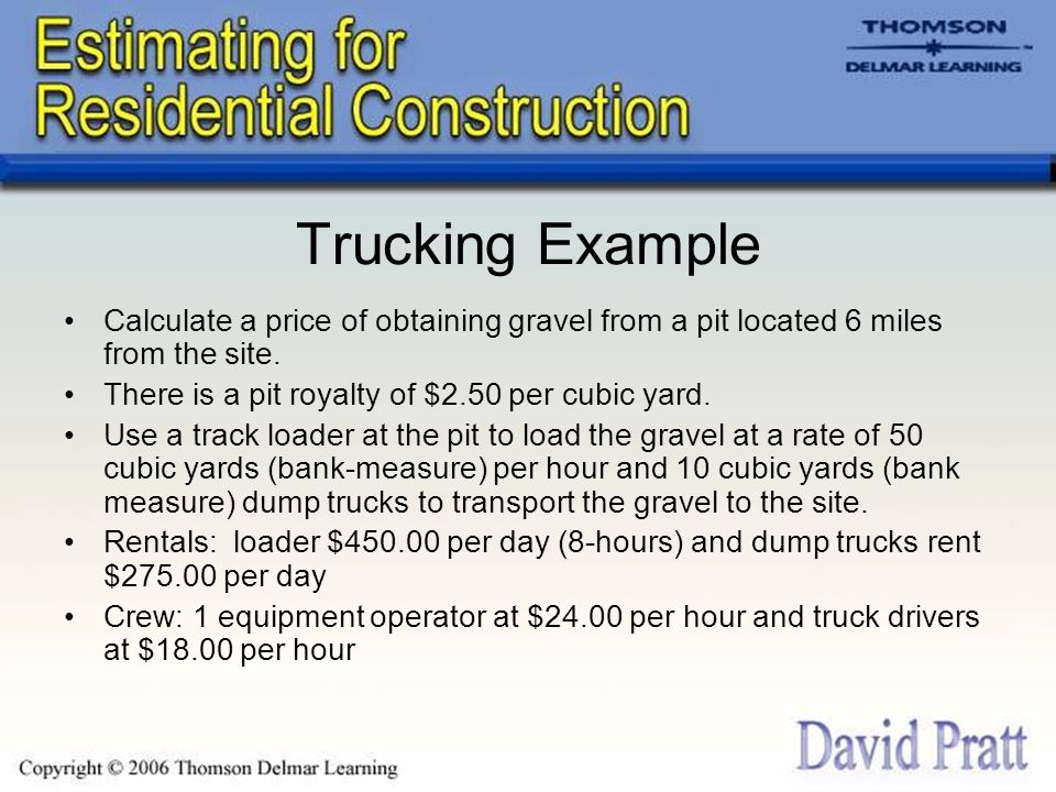 Trucking Example Calculate a price of obtaining gravel from a pit located 6 miles from the site.