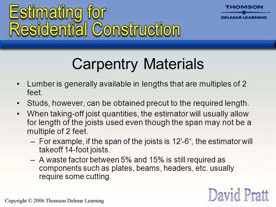 Carpentry Materials Lumber is generally available in lengths that are multiples of 2 feet.