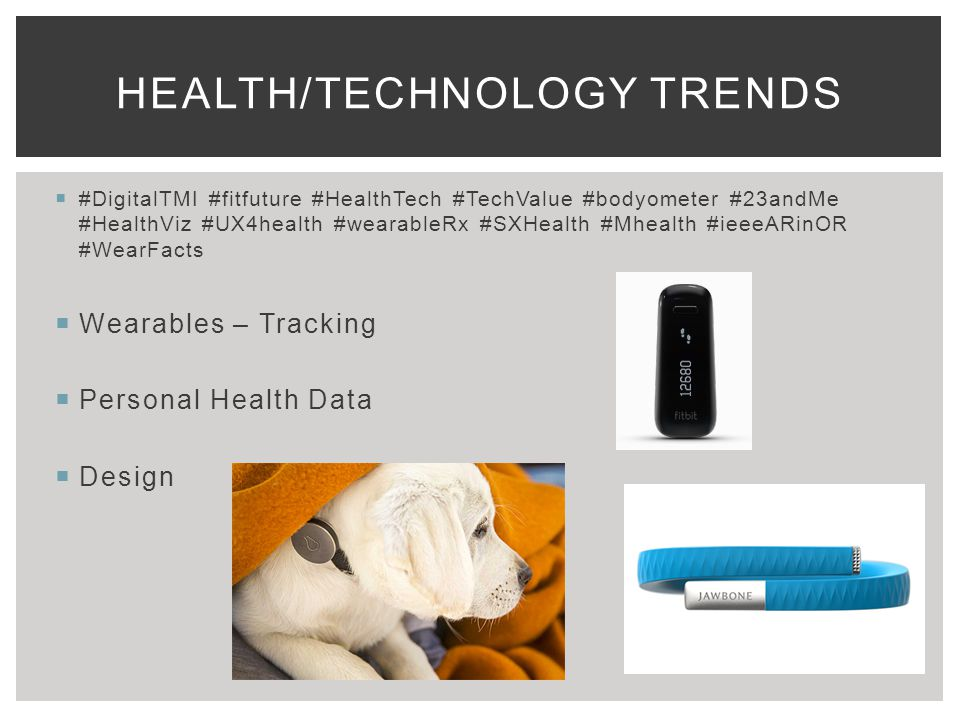  #DigitalTMI #fitfuture #HealthTech #TechValue #bodyometer #23andMe #HealthViz #UX4health #wearableRx #SXHealth #Mhealth #ieeeARinOR #WearFacts  Wearables – Tracking  Personal Health Data  Design HEALTH/TECHNOLOGY TRENDS