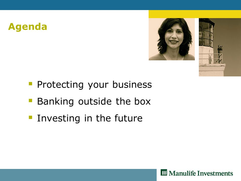 Agenda  Protecting your business  Banking outside the box  Investing in the future