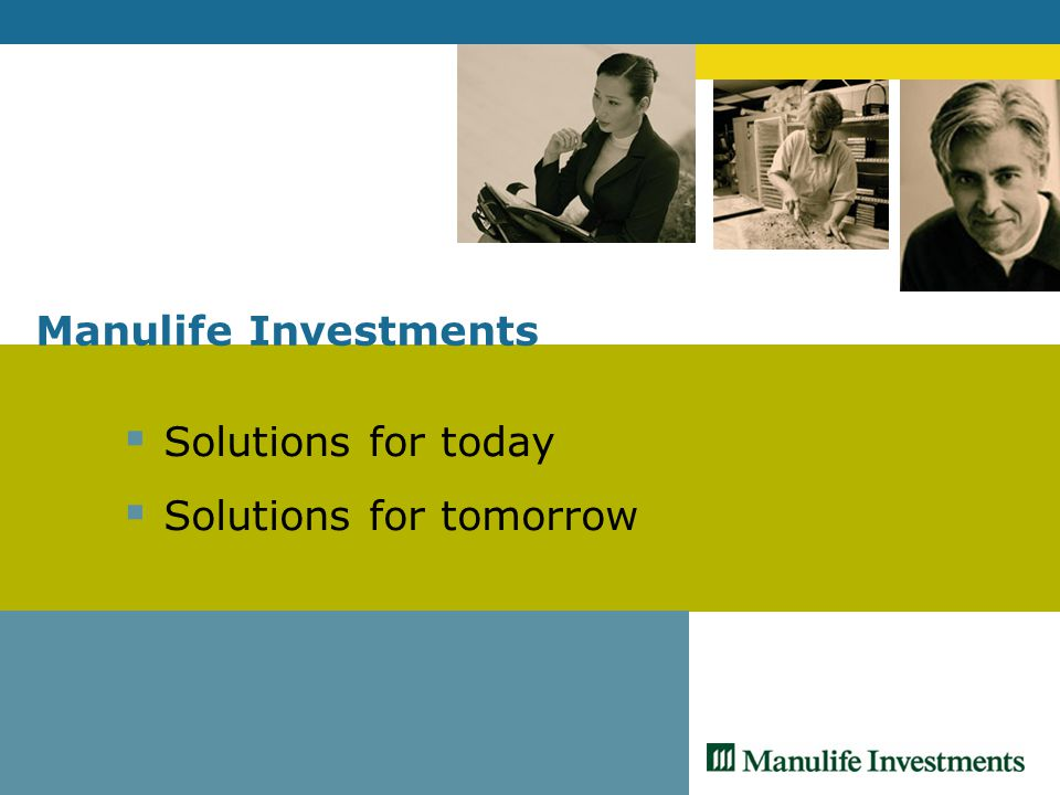 Manulife Investments  Solutions for today  Solutions for tomorrow