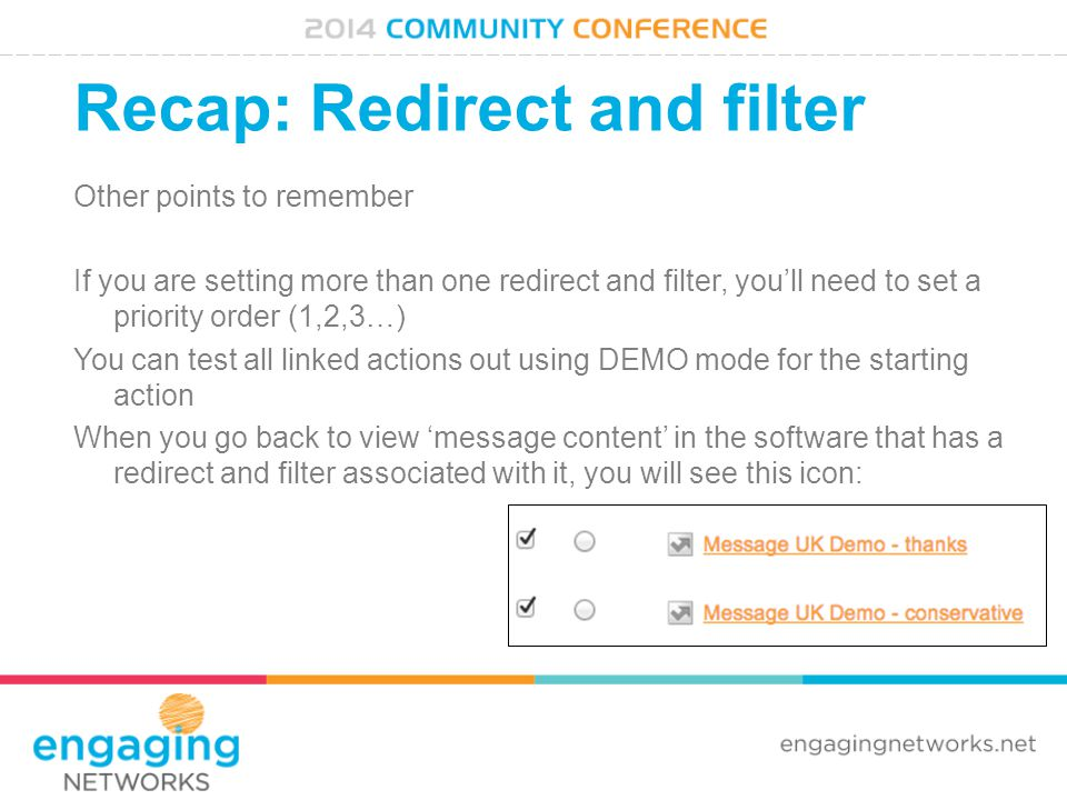 Recap: Redirect and filter Other points to remember If you are setting more than one redirect and filter, you'll need to set a priority order (1,2,3…)