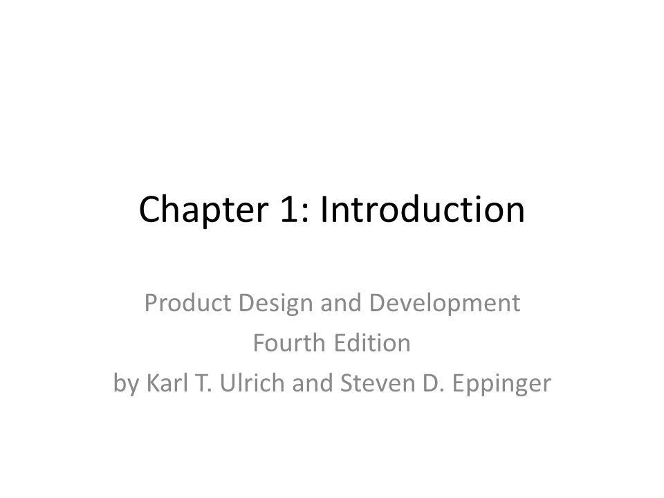Chapter 1: Introduction Product Design and Development Fourth Edition by Karl T. Ulrich and Steven D. Eppinger