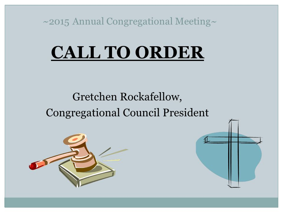~2015 Annual Congregational Meeting~ CALL TO ORDER Gretchen Rockafellow, Congregational Council President