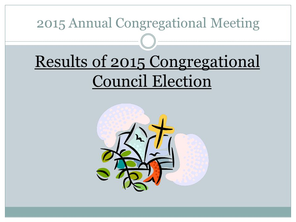 2015 Annual Congregational Meeting Results of 2015 Congregational Council Election