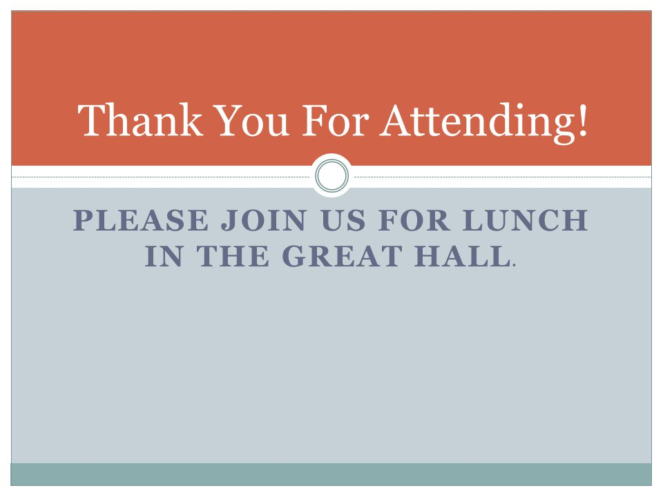 PLEASE JOIN US FOR LUNCH IN THE GREAT HALL. Thank You For Attending!