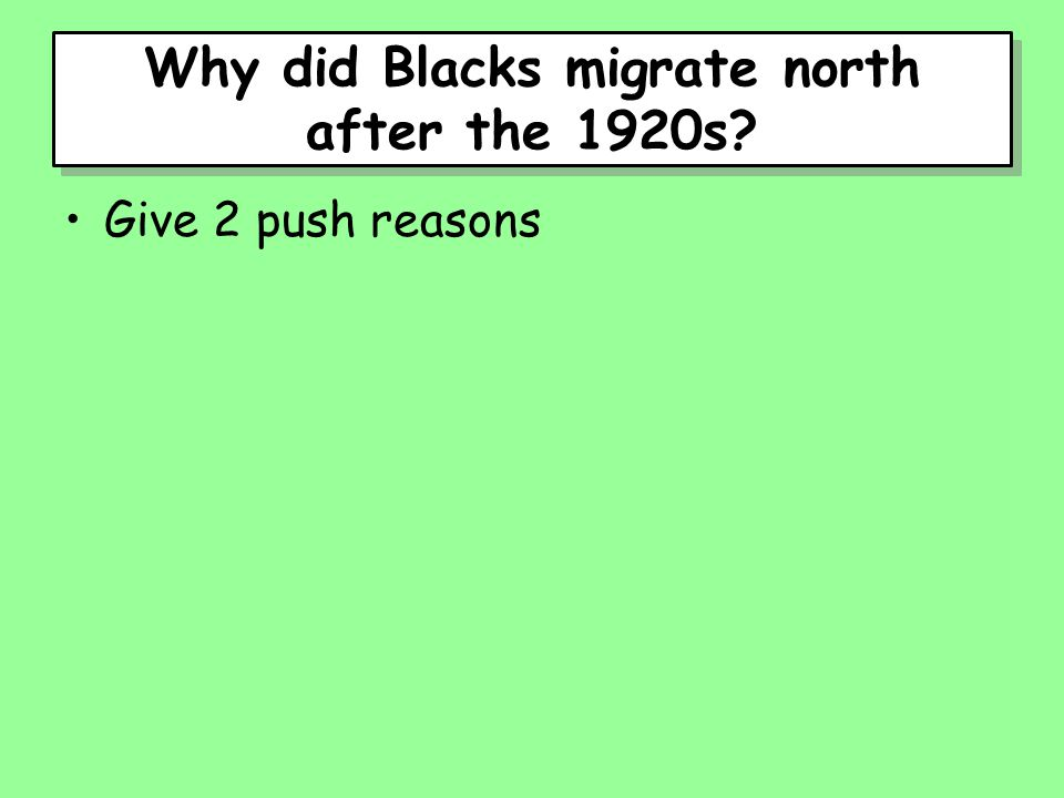 Why did Blacks migrate north after the 1920s? Give 2 push reasons