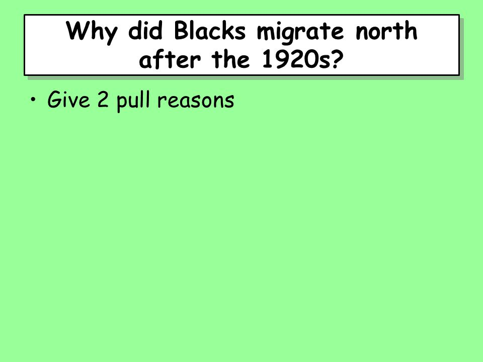 Why did Blacks migrate north after the 1920s Give 2 pull reasons
