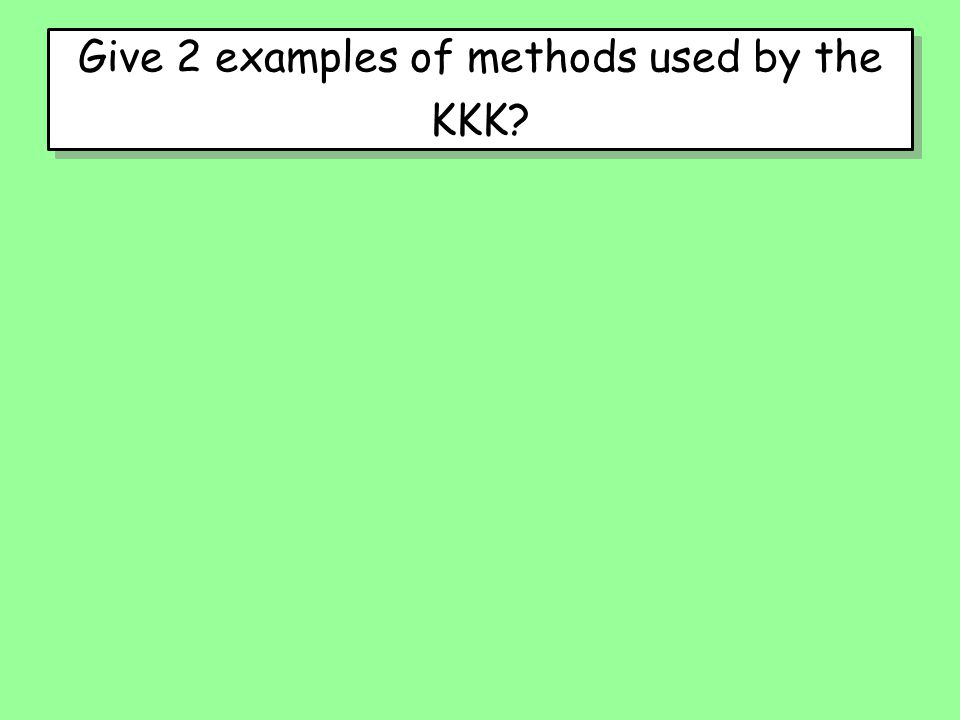 Give 2 examples of methods used by the KKK