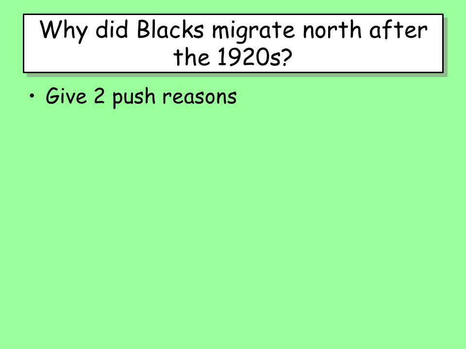 Why did Blacks migrate north after the 1920s Give 2 push reasons