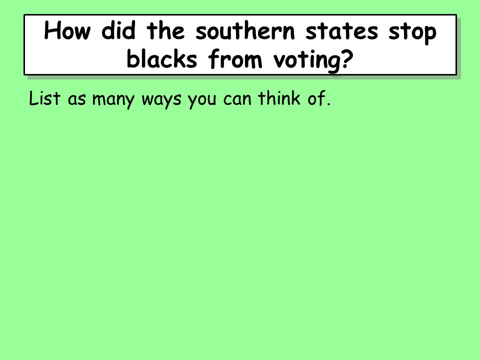 How did the southern states stop blacks from voting List as many ways you can think of.
