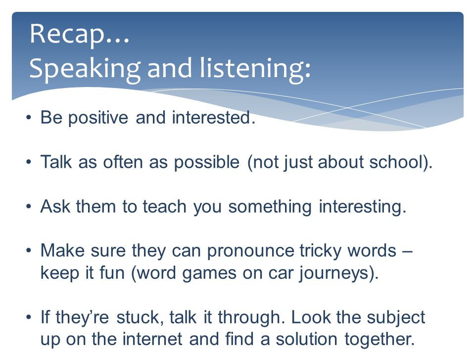 Recap… Speaking and listening: Be positive and interested.