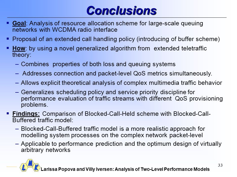 Larissa Popova and Villy Iversen: Analysis of Two-Level Performance Models 33 Conclusions  Goal: Analysis of resource allocation scheme for large-sca