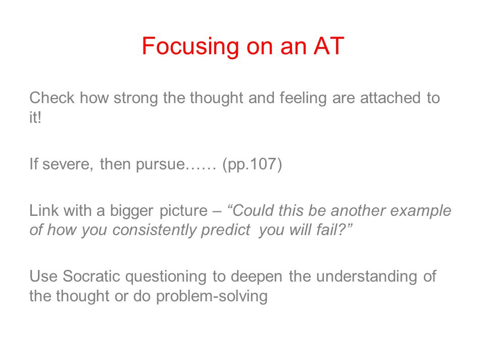 Focusing on an AT Check how strong the thought and feeling are attached to it.