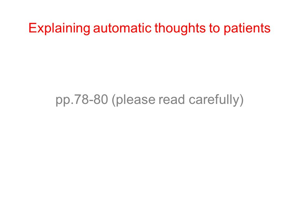 Explaining automatic thoughts to patients pp.78-80 (please read carefully)