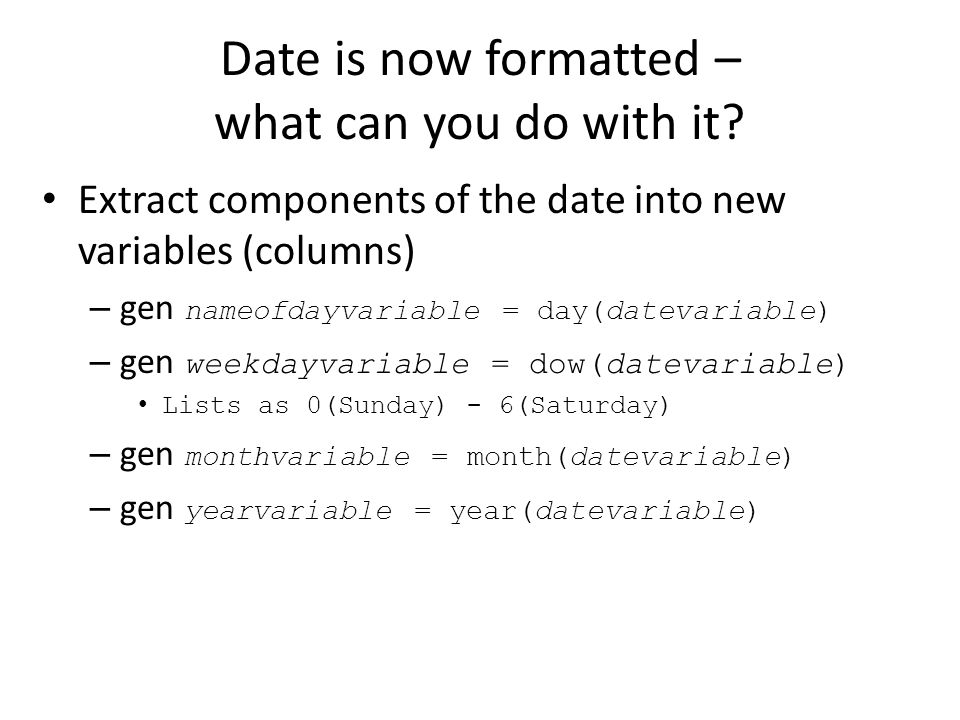 Date is now formatted – what can you do with it.