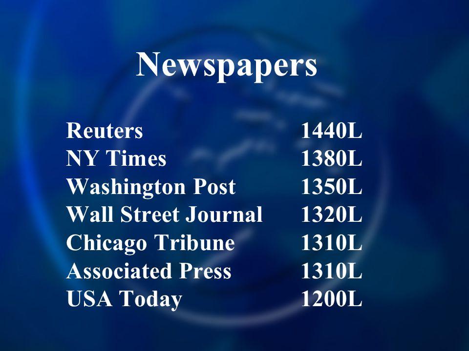 Newspapers Reuters 1440L NY Times 1380L Washington Post 1350L Wall Street Journal 1320L Chicago Tribune 1310L Associated Press 1310L USA Today 1200L