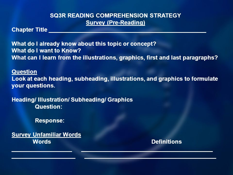 SQ3R READING COMPREHENSION STRATEGY Survey (Pre-Reading) Chapter Title _________________________________________________ What do I already know about this topic or concept.