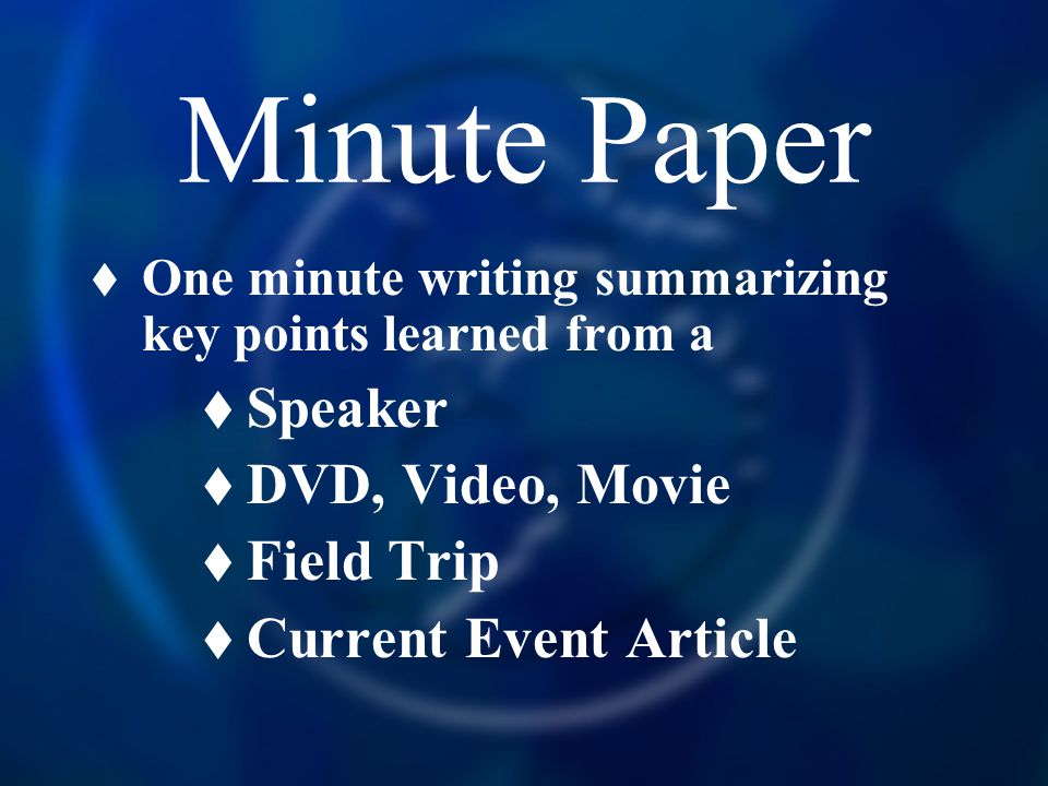 Minute Paper  One minute writing summarizing key points learned from a  Speaker  DVD, Video, Movie  Field Trip  Current Event Article