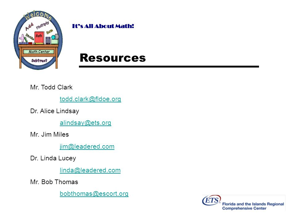 It's All About Math. Resources Mr. Todd Clark todd.clark@fldoe.org Dr.