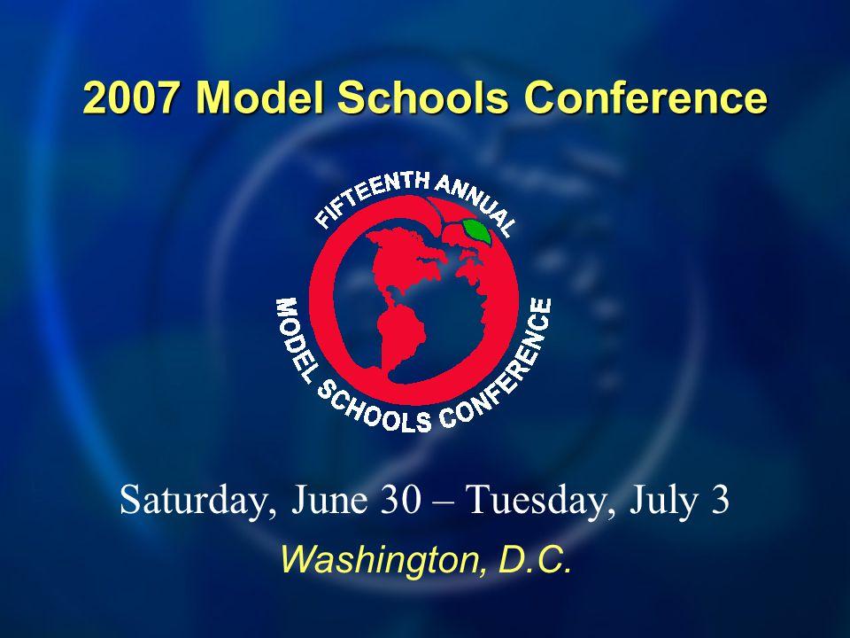 Saturday, June 30 – Tuesday, July 3 2007 Model Schools Conference Washington, D.C.