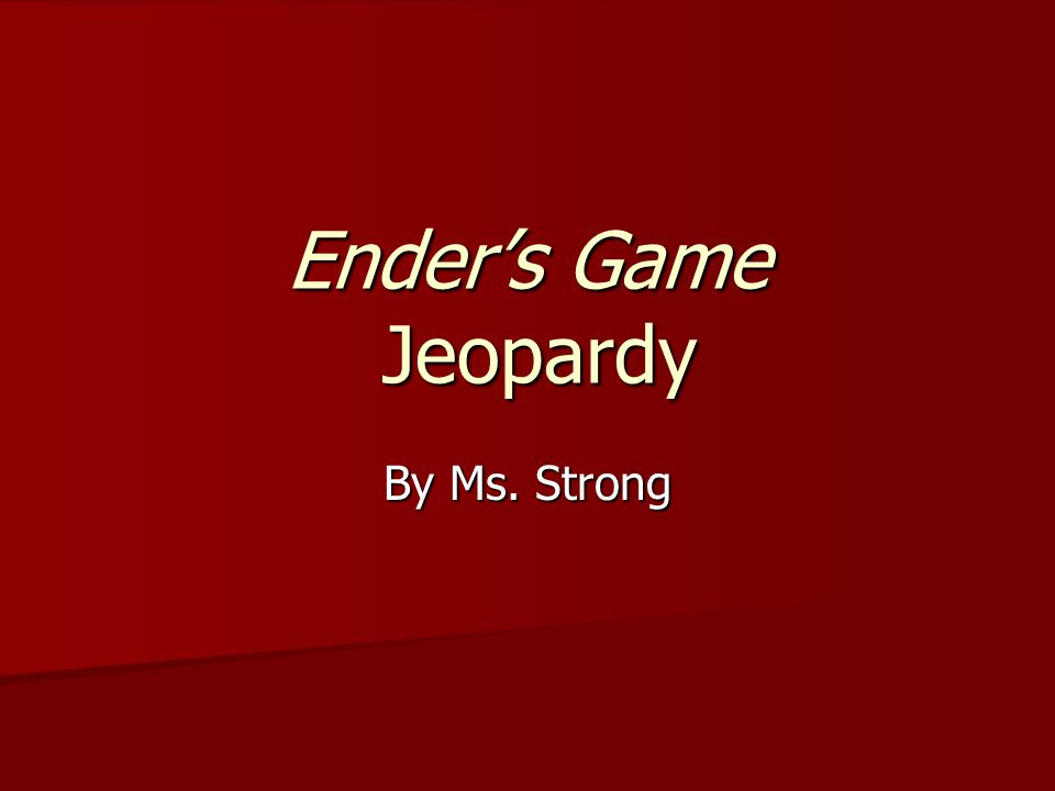 Ender's Game Jeopardy By Ms. Strong