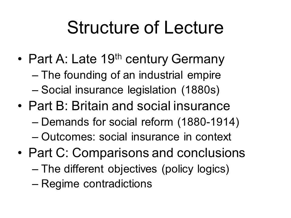 Structure of Lecture Part A: Late 19 th century Germany –The founding of an industrial empire –Social insurance legislation (1880s) Part B: Britain an