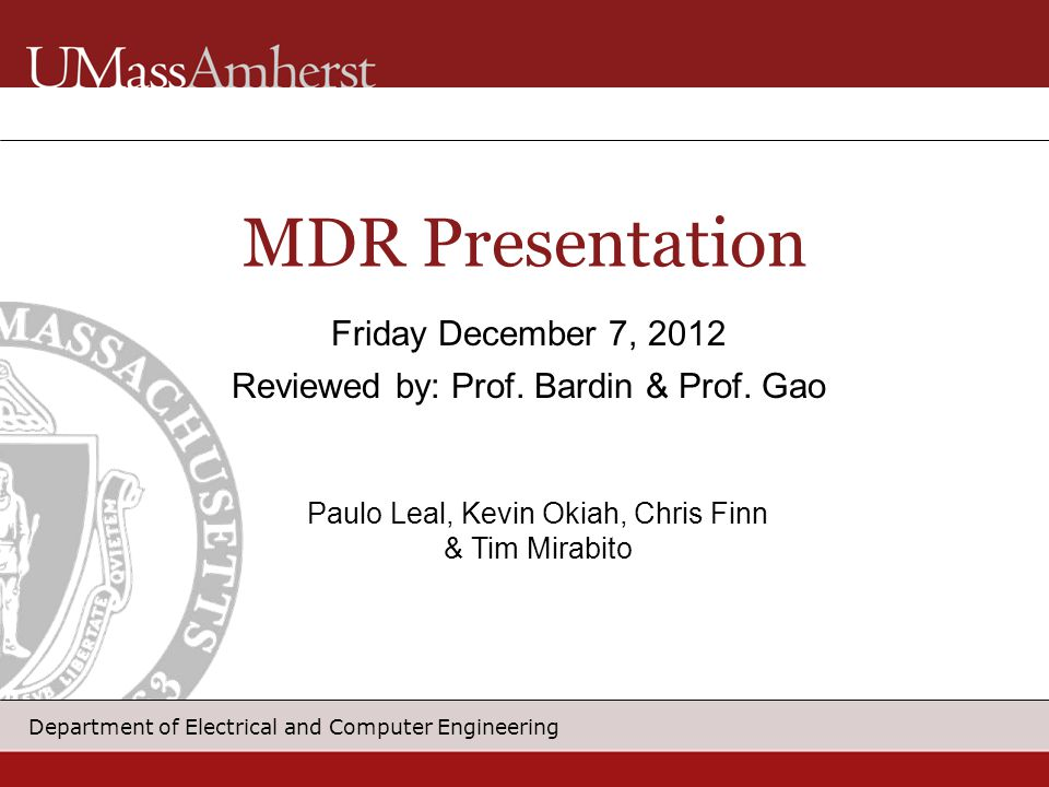 Department of Electrical and Computer Engineering MDR Presentation Friday December 7, 2012 Reviewed by: Prof.