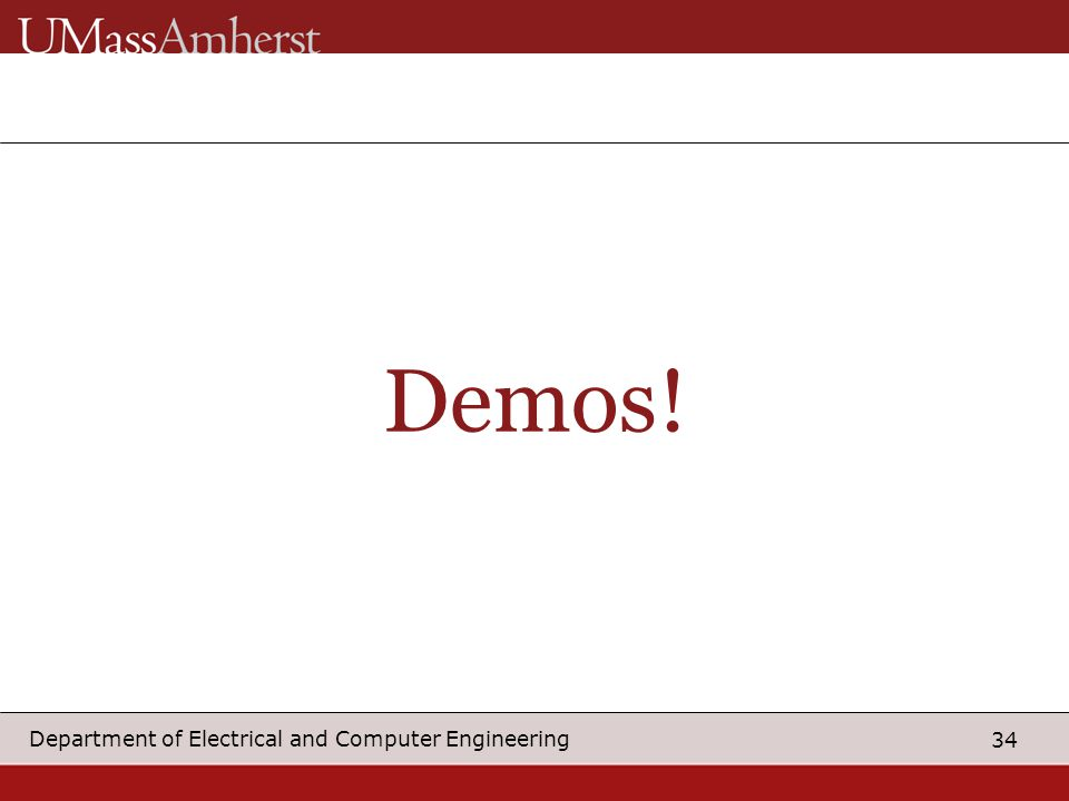 34 Department of Electrical and Computer Engineering Demos!