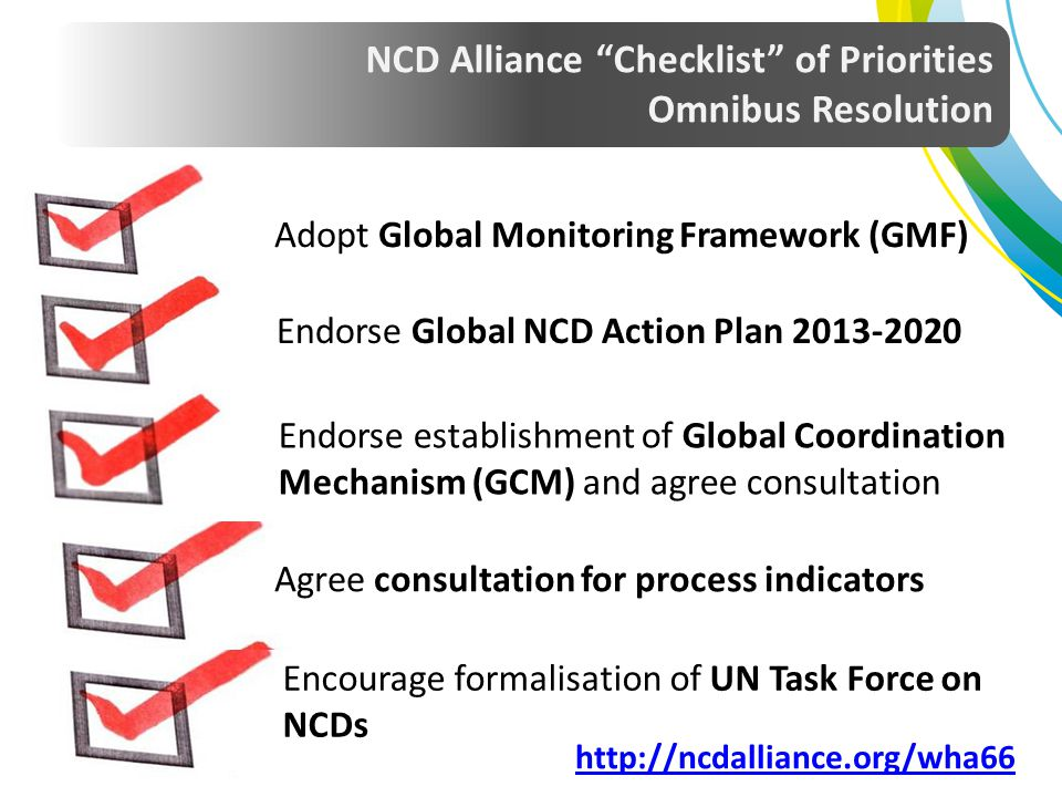 Adopt Global Monitoring Framework (GMF) Endorse Global NCD Action Plan 2013-2020 Endorse establishment of Global Coordination Mechanism (GCM) and agre