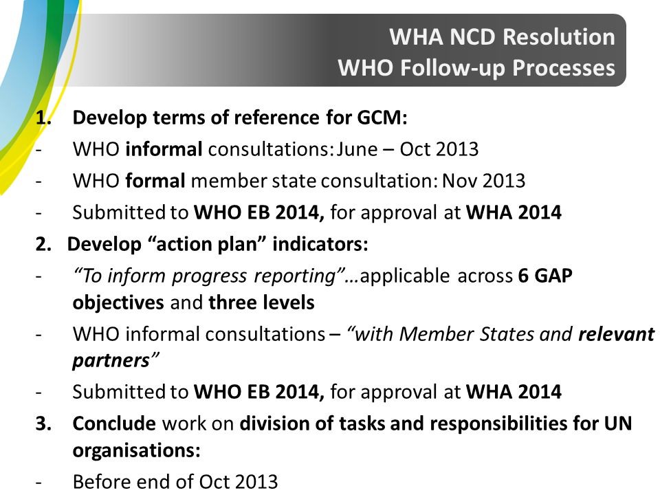 1.Develop terms of reference for GCM: -WHO informal consultations: June – Oct 2013 -WHO formal member state consultation: Nov 2013 -Submitted to WHO E